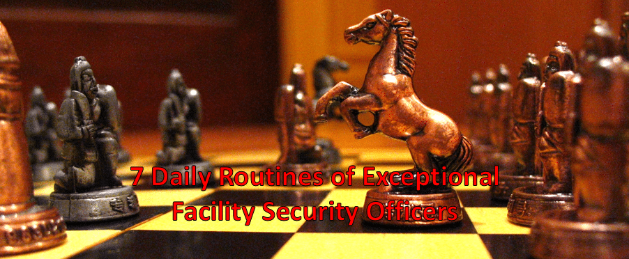 7 Daily Routines of Exceptional Facility Security Officers